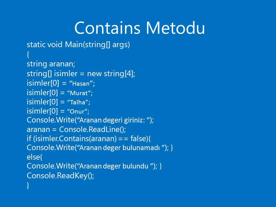 Contains Metodu static void Main(string[] args) { string aranan;